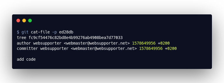 $ git cat-file -p ed28db tree fc9cf54476c82bd8e4b99276ab4908bea7d77033 author websupporter <webmaster@websupporter.net> 1578649956 +0200 committer websupporter <webmaster@websupporter.net> 1578649956 +0200 add code